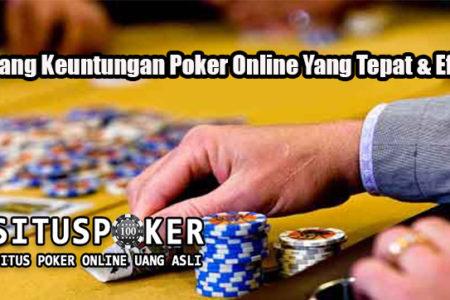 Menang Keuntungan Poker Online Yang Tepat & Efektif