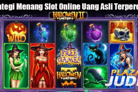Strategi Menang Slot Online Uang Asli Terpercaya