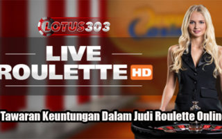 Tawaran Keuntungan Dalam Judi Roulette Online